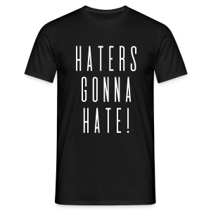 haters gonna hate! - Männer T-Shirt