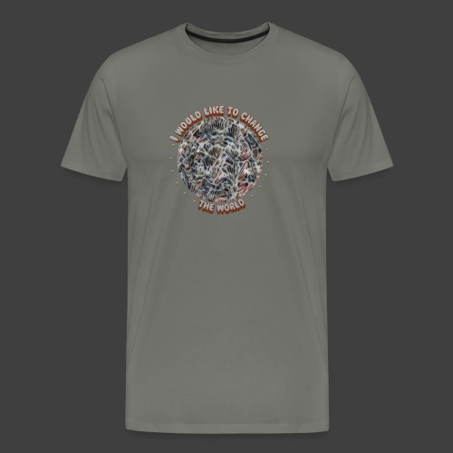 I Would Like To Change The World - Men's Premium T-Shirt