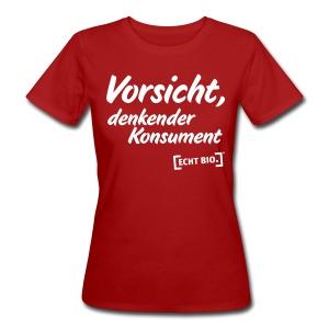 Vorsicht, denkender Konsument! - Frauen Bio-T-Shirt