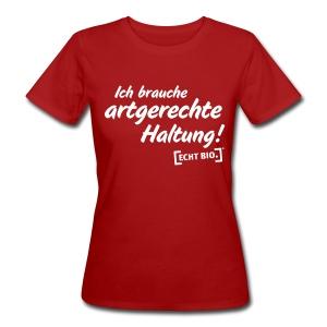 Ich brauche artgerechte Haltung - Frauen Bio-T-Shirt