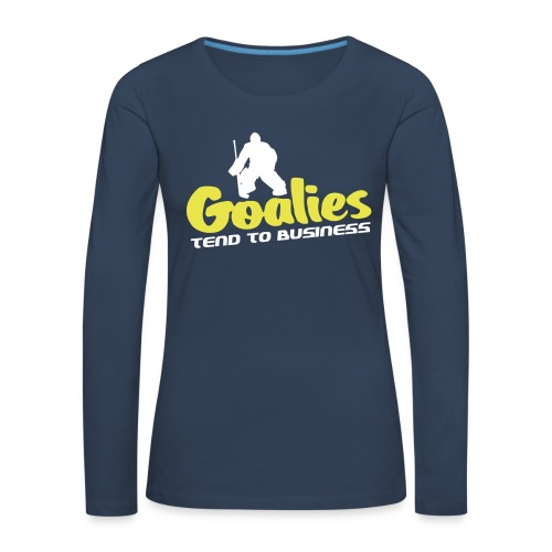 Hockey Goalies Tend To Business Women's Long Sleeve T-Shirt - Women's Premium Longsleeve Shirt