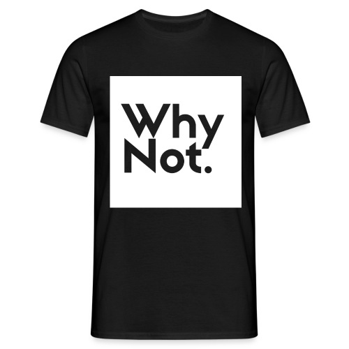 WhyNot? Shirt - Male - Männer T-Shirt