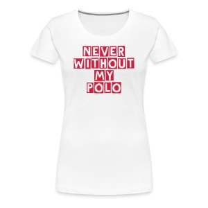 Never without my Polo - Girlie T-Shirt - Frauen Premium T-Shirt