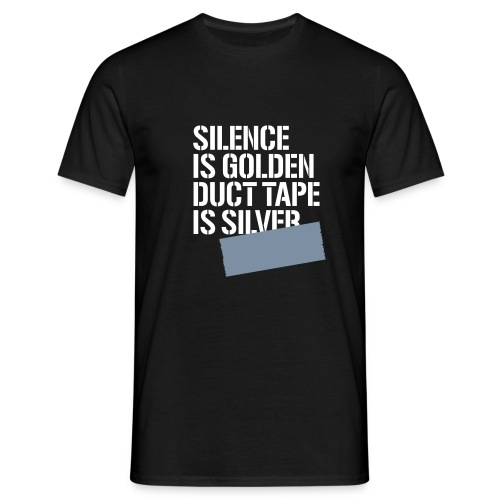 Silence is golden duct tape is silver - Men's T-Shirt
