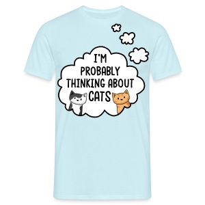 I'm Probably Thinking About Cats - Mens/Unisex Tee - Men's T-Shirt