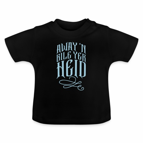 Away 'N Bile Yer Heid Baby Onepiece - Baby T-Shirt