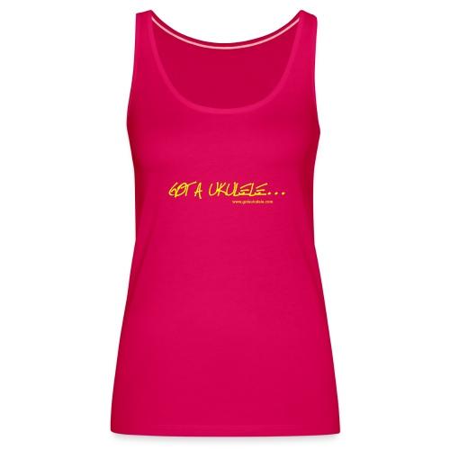 Got A Ukulele ladies vest - Women's Premium Tank Top