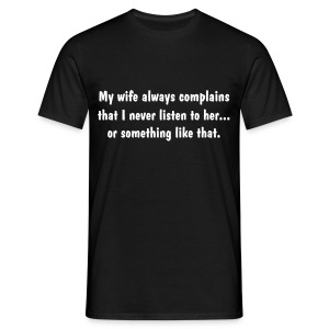 My wife aways complains - Men's T-Shirt