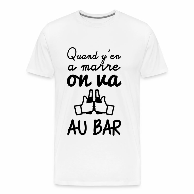 Quand y'en a marre on va au bar - T-shirt Premium Homme