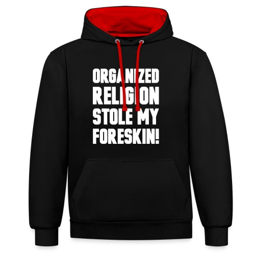 They stole my foreskin! - Contrast hoodie