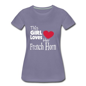 This Girl Loves Her French Horn - Women's Premium T-Shirt