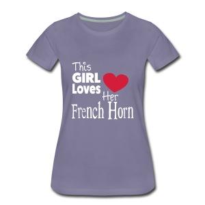 This Girl Loves Her French Horn - Women's Premium T-Shirt