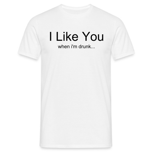 I like you when i'm drunk... - Men's T-Shirt