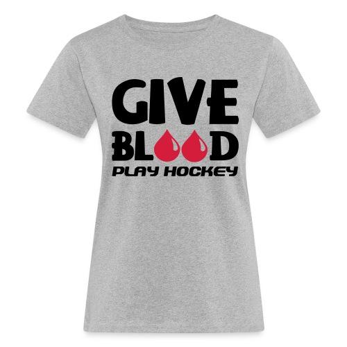 Give Blood Play Hockey Women's Organic T-Shirt - Women's Organic T-shirt