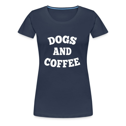 DOGS AND COFFE Damen T-Shirt - Frauen Premium T-Shirt