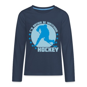 I'd Rather Be Watching Hockey Teenager's Long Sleeve T-Shirt - Teenagers' Premium Longsleeve Shirt