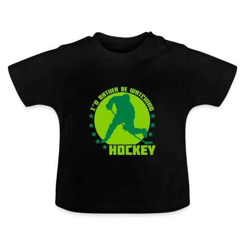 I'd Rather Be Watching Hockey Baby T-Shirt - Baby T-Shirt
