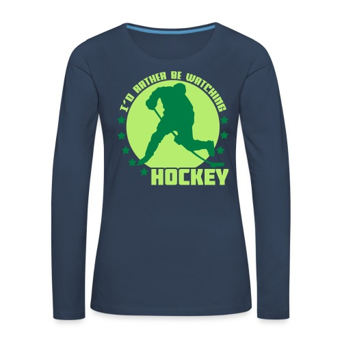 I'd Rather Be Watching Hockey Women's Long Sleeve T-Shirt - Women's Premium Longsleeve Shirt