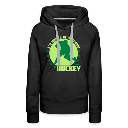 I'd Rather Be Watching Hockey Women's Hoodie - Women's Premium Hoodie