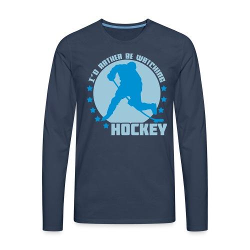 I'd Rather Be Watching Hockey Men's Long Sleeve T-Shirt - Men's Premium Longsleeve Shirt