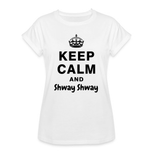 Keep Calm and Shway Shway - Women's Oversize T-Shirt