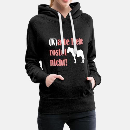 Kalte Liebe rostet nicht - Frauen Premium Hoodie