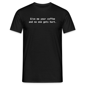 Give me your coffee and no one gets hurt. - Men's T-Shirt