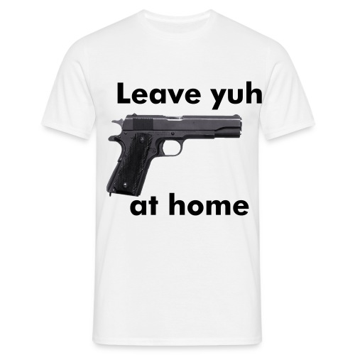 Leave yuh Gun T-shirt - Men's T-Shirt
