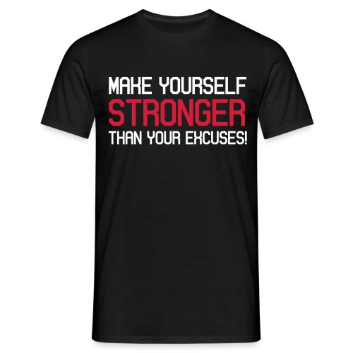 Make yourself stronger than your excuses - Männer T-Shirt