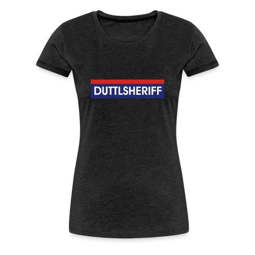 Duttlsheriff - Frauen Premium T-Shirt