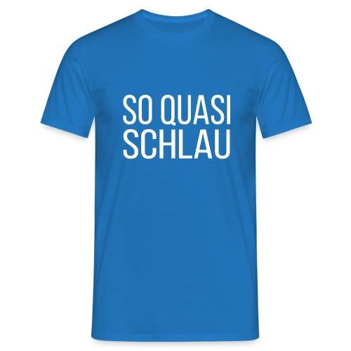 Quasi schlau - Männer T-Shirt