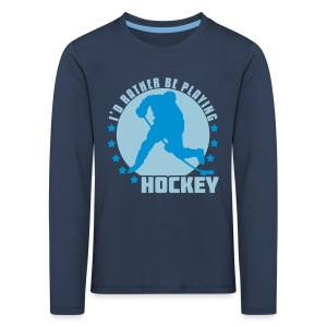 I'd Rather Be Playing Hockey Children's Long Sleeve T-Shirt - Kids' Premium Longsleeve Shirt