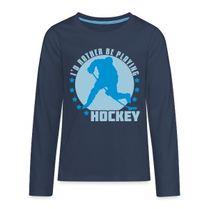 I'd Rather Be Playing Hockey Teenager's Long Sleeve T-Shirt - Teenagers' Premium Longsleeve Shirt