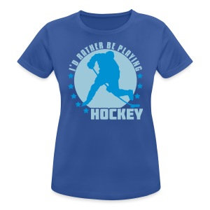 I'd Rather Be Playing Hockey Women's Breathable T-Shirt - Women's Breathable T-Shirt
