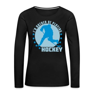 I'd Rather Be Playing Hockey Women's Long Sleeve T-Shirt - Women's Premium Longsleeve Shirt