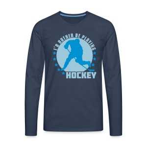 I'd Rather Be Playing Hockey Men's Long Sleeve T-Shirt - Men's Premium Longsleeve Shirt