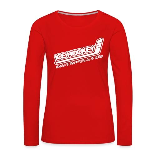 Ice Hockey, Perfected By Women Long Sleeve T-Shirt - Women's Premium Longsleeve Shirt