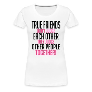 True friends judge together T-shirts - Vrouwen Premium T-shirt