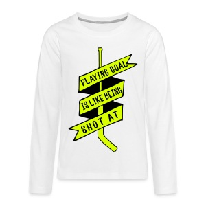Playing Goal is Like Being Shot At Teenager's Long Sleeve T-Shirt - Teenagers' Premium Longsleeve Shirt