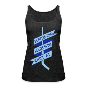 Playing Goal is Like Being Shot At Women's Vest Top - Women's Premium Tank Top