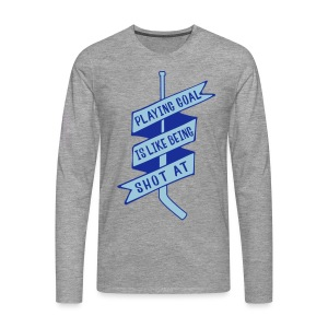 Playing Goal is Like Being Shot At Men's Long Sleeve T-Shirt - Men's Premium Longsleeve Shirt