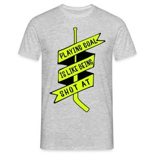 Playing Goal is Like Being Shot At Men's T-Shirt - Men's T-Shirt