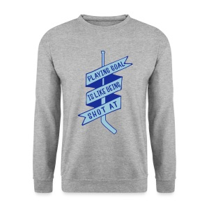 Playing Goal is Like Being Shot At Men's Sweatshirt - Men's Sweatshirt