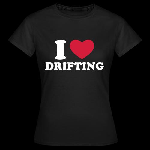 I Love Drifting Womens T - Women's T-Shirt