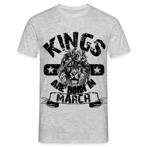 Kings Are Born In March T-Shirts - Männer T-Shirt