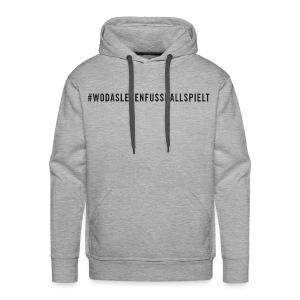 #WODASLEBENFUSSBALLSPIELT Hoodie / grau - Männer Premium Hoodie