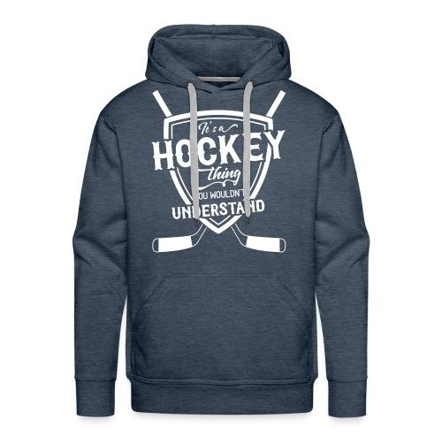 It's A Hockey Thing Men's Hoodie - Men's Premium Hoodie