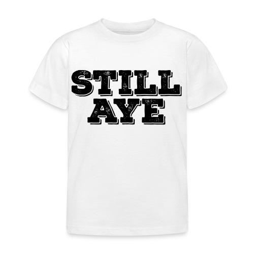 Still Aye - Kids' T-Shirt