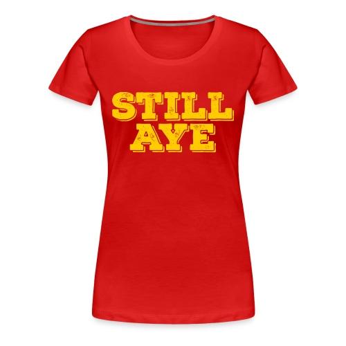 Still Aye - Women's Premium T-Shirt