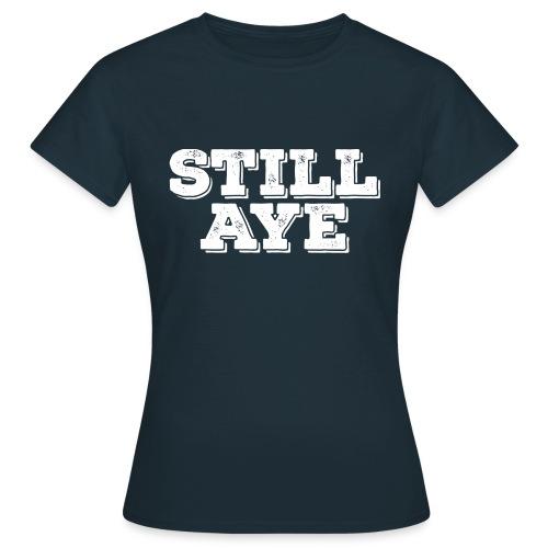 Still Aye - Women's T-Shirt